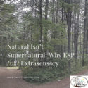 Natural Isn't Supernatural: Why ESP Isn't Extrasensory